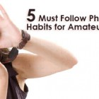 5-Must-Follow-Photography-Habits-for-Amateur-Photographers